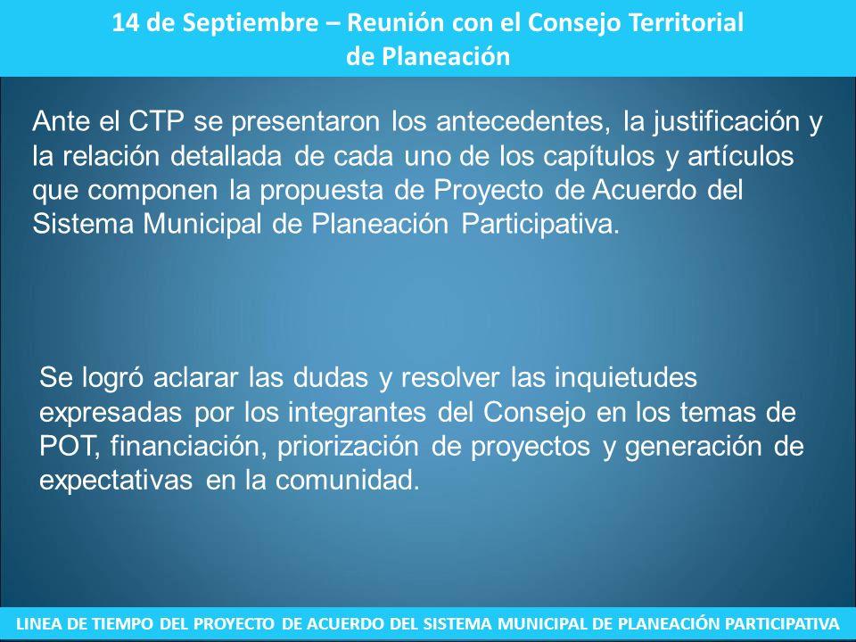 14 de Septiembre – Reunión con el Consejo Territorial de Planeación LINEA DE TIEMPO DEL PROYECTO DE ACUERDO DEL SISTEMA MUNICIPAL DE PLANEACIÓN PARTIC