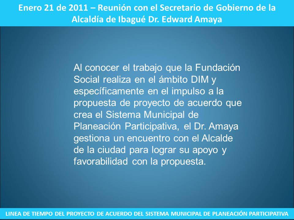 Enero 21 de 2011 – Reunión con el Secretario de Gobierno de la Alcaldía de Ibagué Dr. Edward Amaya LINEA DE TIEMPO DEL PROYECTO DE ACUERDO DEL SISTEMA