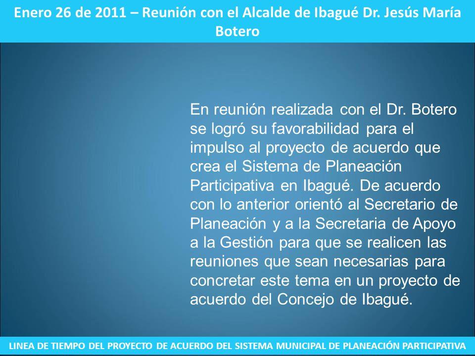 Enero 26 de 2011 – Reunión con el Alcalde de Ibagué Dr. Jesús María Botero LINEA DE TIEMPO DEL PROYECTO DE ACUERDO DEL SISTEMA MUNICIPAL DE PLANEACIÓN