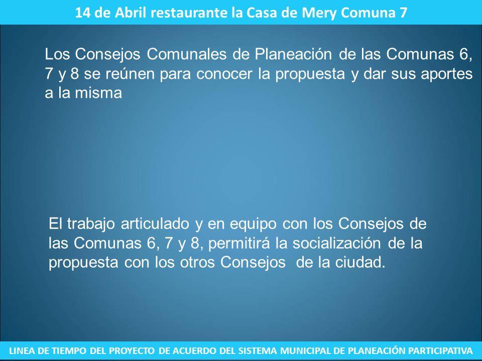 14 de Abril restaurante la Casa de Mery Comuna 7 LINEA DE TIEMPO DEL PROYECTO DE ACUERDO DEL SISTEMA MUNICIPAL DE PLANEACIÓN PARTICIPATIVA Los Consejo