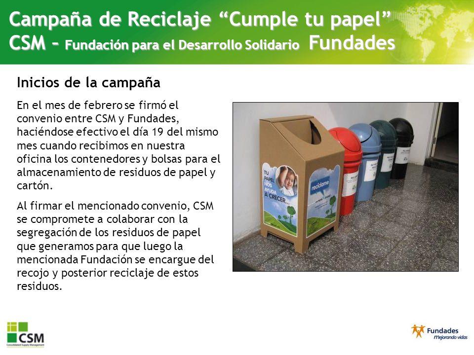Campaña de Reciclaje Cumple tu papel CSM – Fundación para el Desarrollo Solidario Fundades En el mes de febrero se firmó el convenio entre CSM y Funda