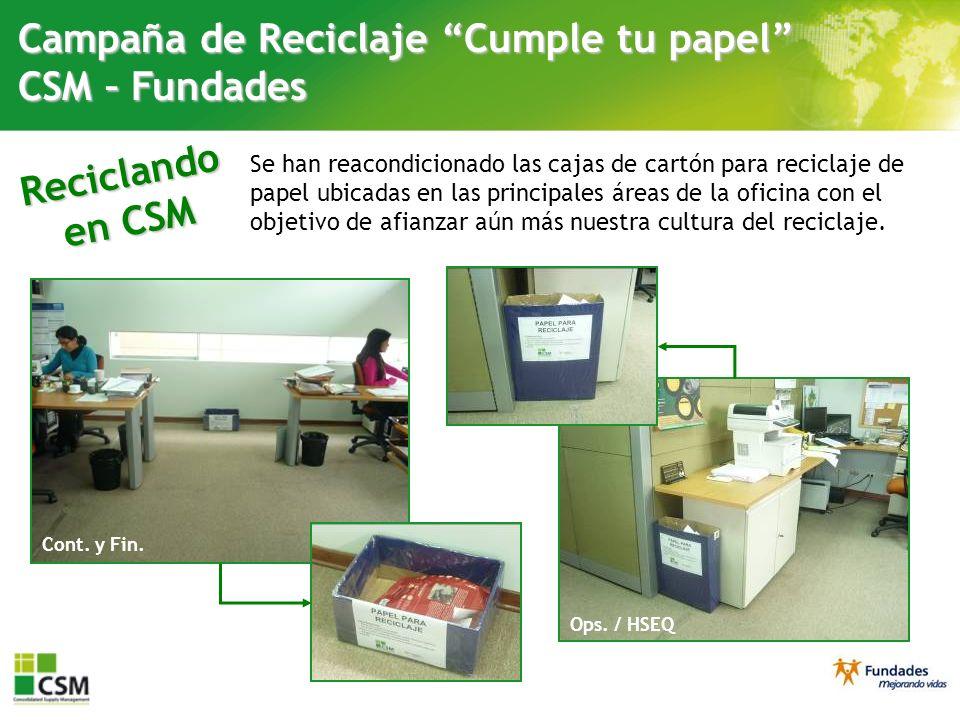Reciclando en CSM Campaña de Reciclaje Cumple tu papel CSM – Fundades Se han reacondicionado las cajas de cartón para reciclaje de papel en las principales áreas de la oficina con el objetivo de afianzar aún más nuestra cultura del reciclaje.
