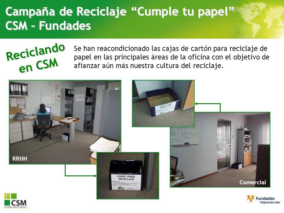 Reciclando en CSM Campaña de Reciclaje Cumple tu papel CSM – Fundades Se han reacondicionado las cajas de cartón para reciclaje de papel en las princi