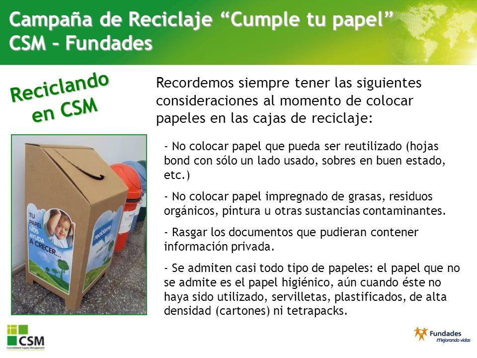 Reciclando en CSM Campaña de Reciclaje Cumple tu papel CSM – Fundades Comercial Finalmente, no olvidemos que desde nuestras casas también podemos colaborar con la campaña trayendo a la oficina los papeles usados que generemos.