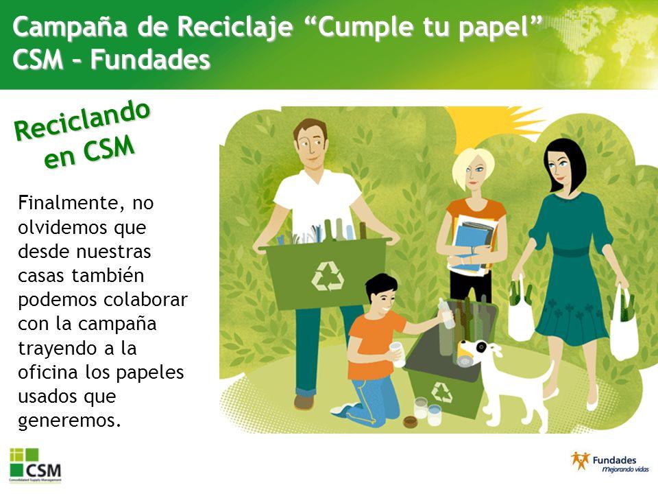 Reciclando en CSM Campaña de Reciclaje Cumple tu papel CSM – Fundades Comercial Finalmente, no olvidemos que desde nuestras casas también podemos cola
