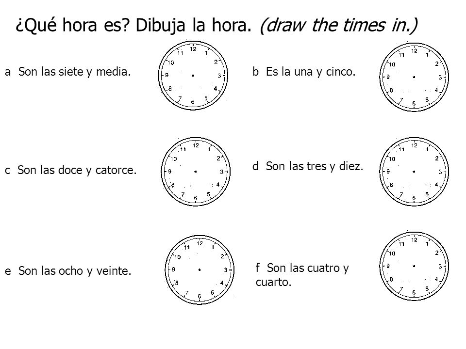¿Qué hora es. Dibuja la hora. (draw the times in.) a Son las siete y media.b Es la una y cinco.