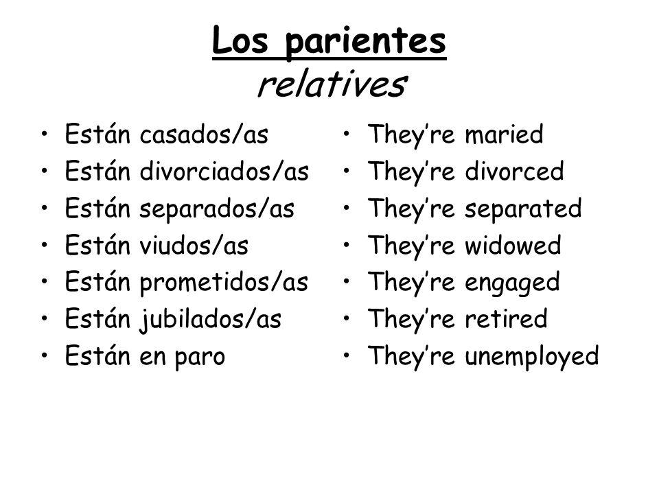 Los parientes relatives Están casados/as Están divorciados/as Están separados/as Están viudos/as Están prometidos/as Están jubilados/as Están en paro