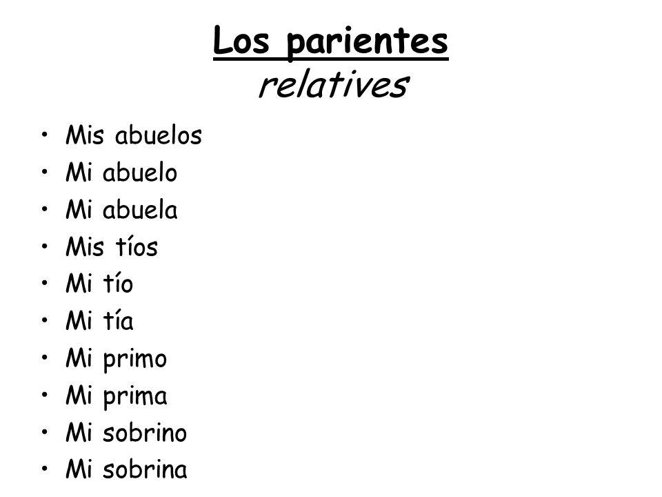 Los parientes relatives My grandparents My granddad My grandma My uncles and aunts My uncle My auntie My cousin (boy) My cousin (girl) My nephew My niece