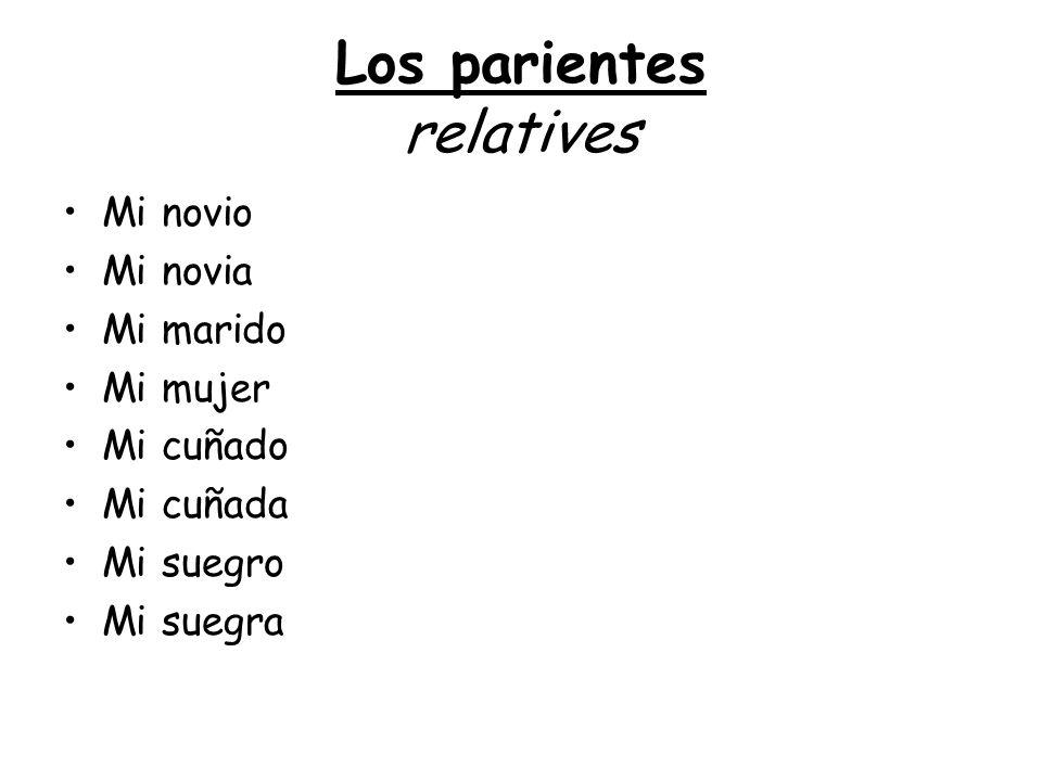 Los parientes relatives My boyfriend My girlfriend My husband My wife My brother-in-law My sister-in-law My father-in-law My mother-in-law