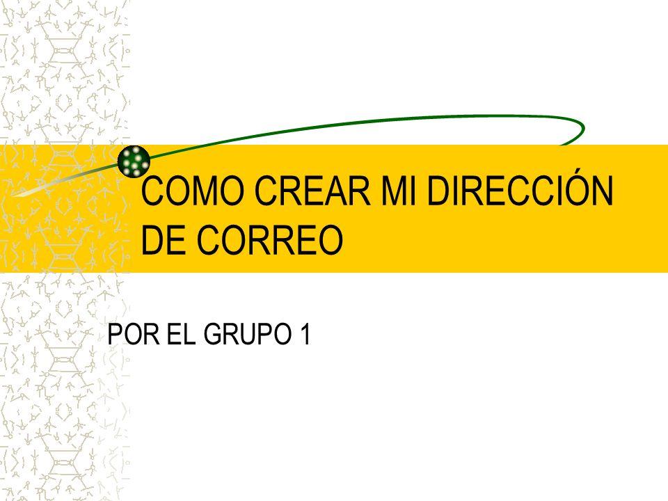 COMO CREAR MI DIRECCIÓN DE CORREO POR EL GRUPO 1