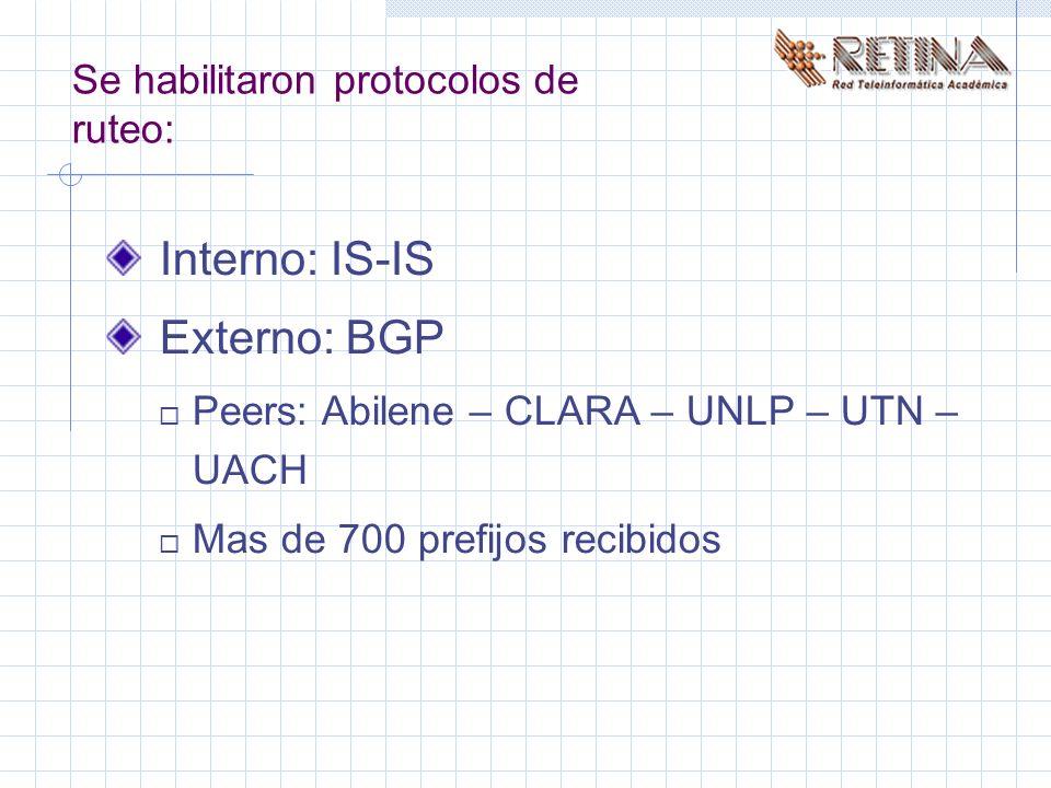 Se habilitaron protocolos de ruteo: Interno: IS-IS Externo: BGP Peers: Abilene – CLARA – UNLP – UTN – UACH Mas de 700 prefijos recibidos