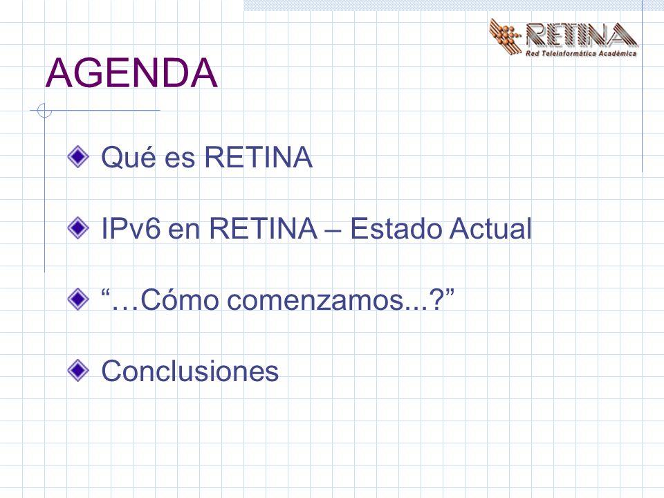 AGENDA Qué es RETINA IPv6 en RETINA – Estado Actual …Cómo comenzamos... Conclusiones