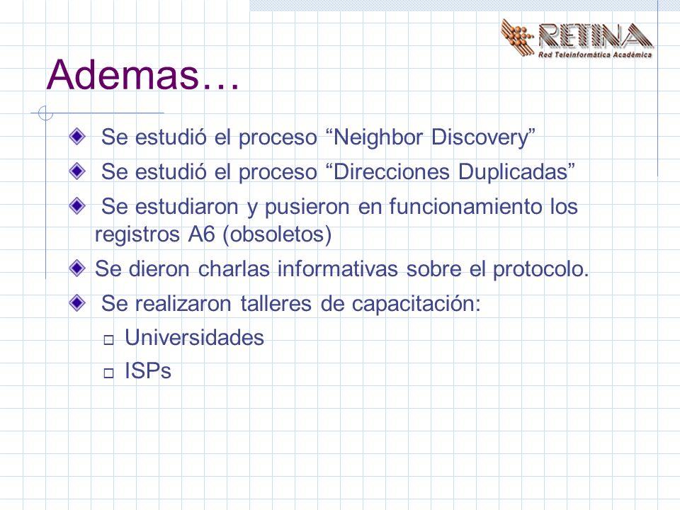 Ademas… Se estudió el proceso Neighbor Discovery Se estudió el proceso Direcciones Duplicadas Se estudiaron y pusieron en funcionamiento los registros A6 (obsoletos) Se dieron charlas informativas sobre el protocolo.