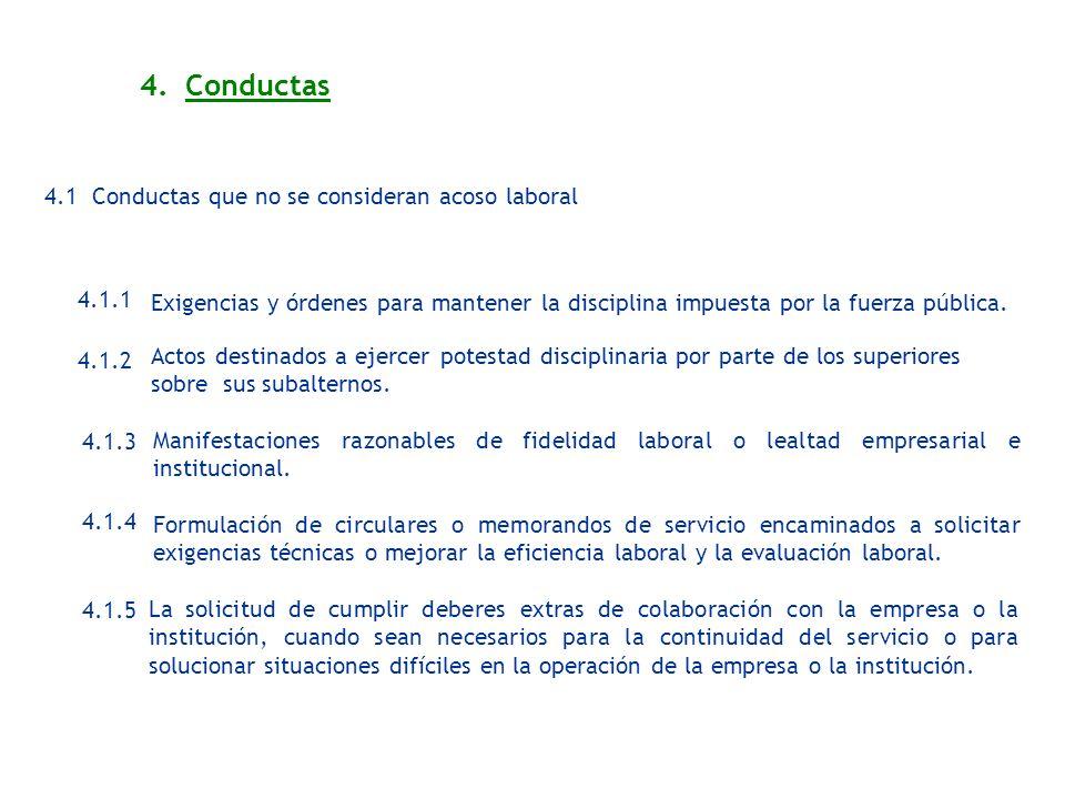 4. Conductas 4.1 Conductas que no se consideran acoso laboral 4.1.1 Exigencias y órdenes para mantener la disciplina impuesta por la fuerza pública. 4