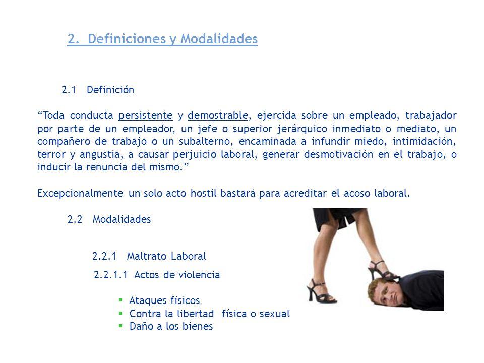 2. Definiciones y Modalidades 2.1 Definición Toda conducta persistente y demostrable, ejercida sobre un empleado, trabajador por parte de un empleador