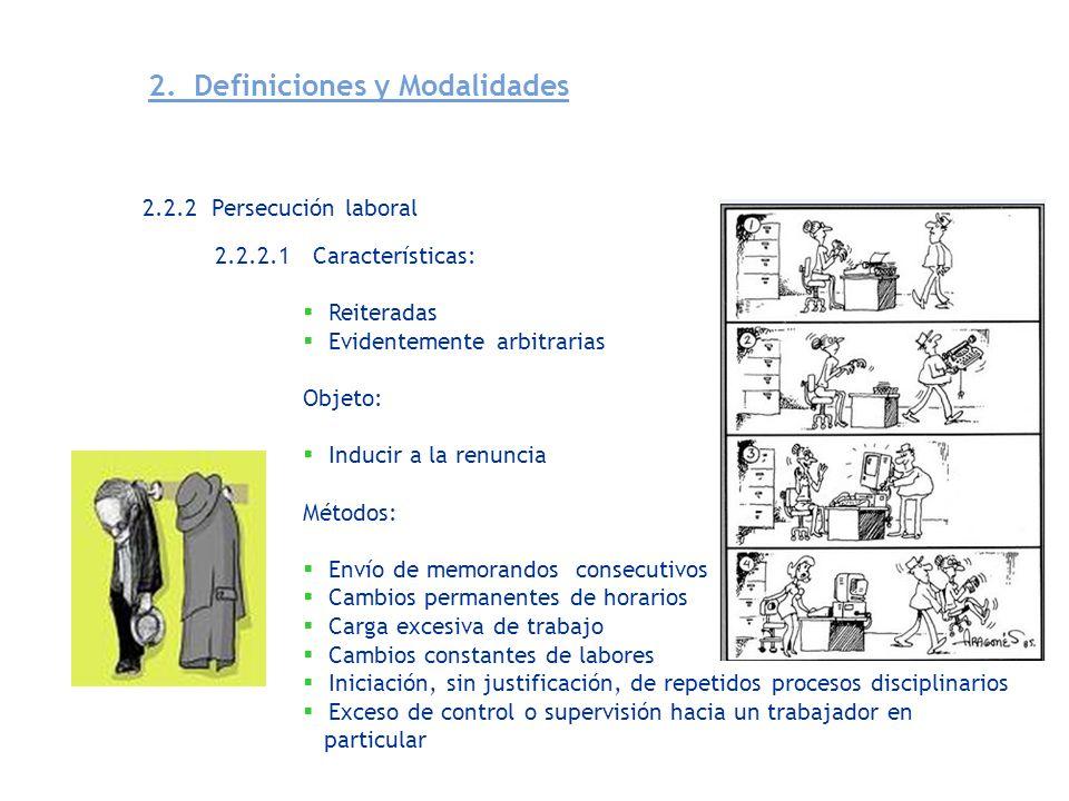 2.2.2 Persecución laboral 2.2.2.1 Características: Reiteradas Evidentemente arbitrarias Objeto: Inducir a la renuncia Métodos: Envío de memorandos con