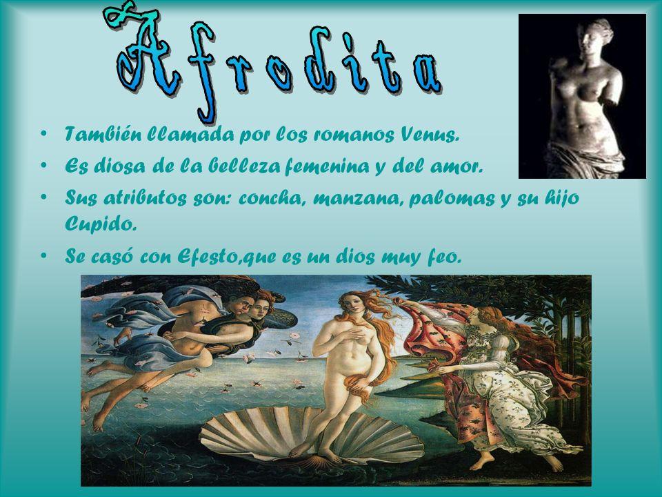 También llamada por los romanos Venus. Es diosa de la belleza femenina y del amor. Sus atributos son: concha, manzana, palomas y su hijo Cupido. Se ca