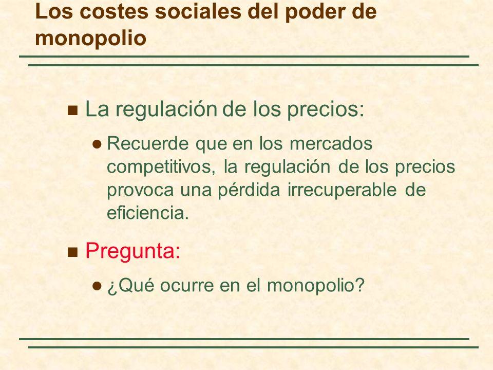 La regulación de los precios: Recuerde que en los mercados competitivos, la regulación de los precios provoca una pérdida irrecuperable de eficiencia.