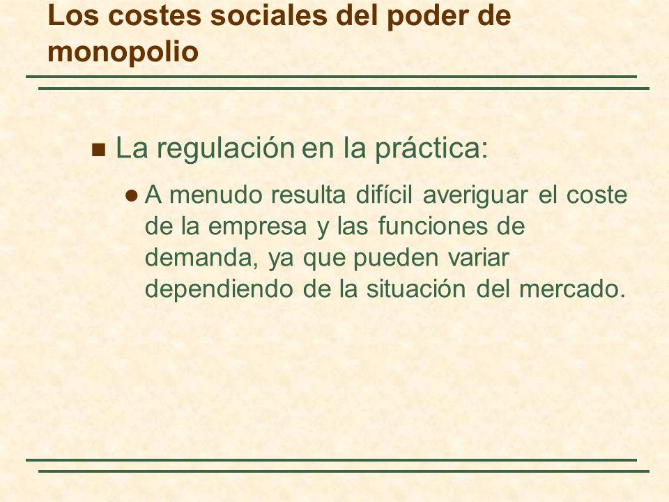 La regulación en la práctica: A menudo resulta difícil averiguar el coste de la empresa y las funciones de demanda, ya que pueden variar dependiendo de la situación del mercado.