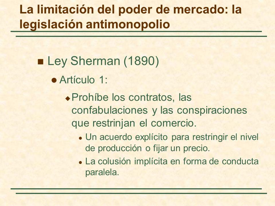 Ley Sherman (1890) Artículo 1: Prohíbe los contratos, las confabulaciones y las conspiraciones que restrinjan el comercio.