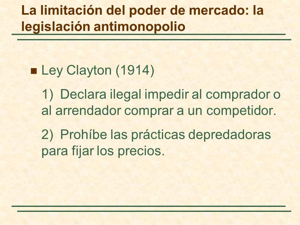 Ley Clayton (1914) 1)Declara ilegal impedir al comprador o al arrendador comprar a un competidor.