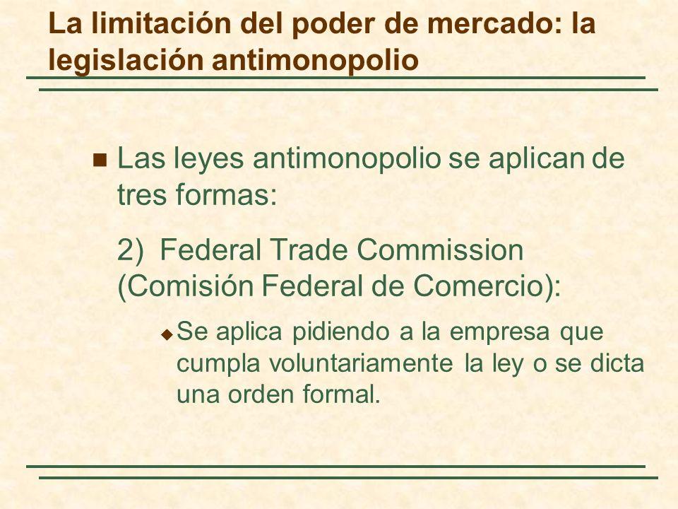 Las leyes antimonopolio se aplican de tres formas: 2)Federal Trade Commission (Comisión Federal de Comercio): Se aplica pidiendo a la empresa que cumpla voluntariamente la ley o se dicta una orden formal.