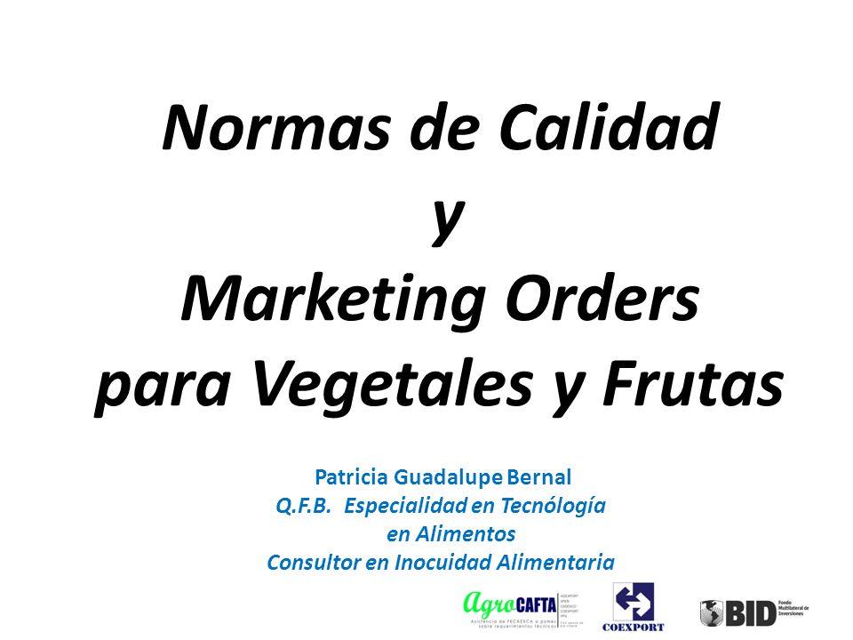 Normas de Calidad y Marketing Orders para Vegetales y Frutas Patricia Guadalupe Bernal Q.F.B. Especialidad en Tecnólogía en Alimentos Consultor en Ino