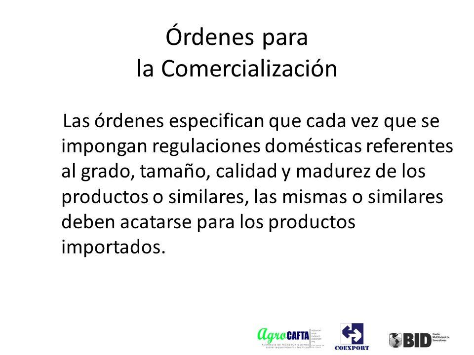 Las órdenes especifican que cada vez que se impongan regulaciones domésticas referentes al grado, tamaño, calidad y madurez de los productos o similar