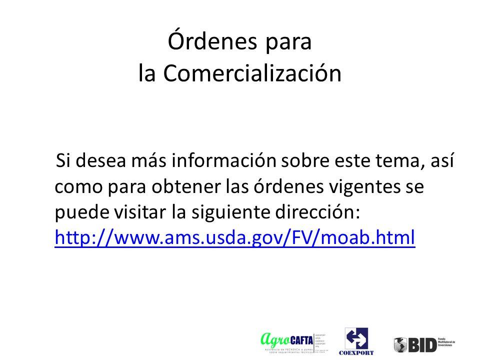 Si desea más información sobre este tema, así como para obtener las órdenes vigentes se puede visitar la siguiente dirección: http://www.ams.usda.gov/