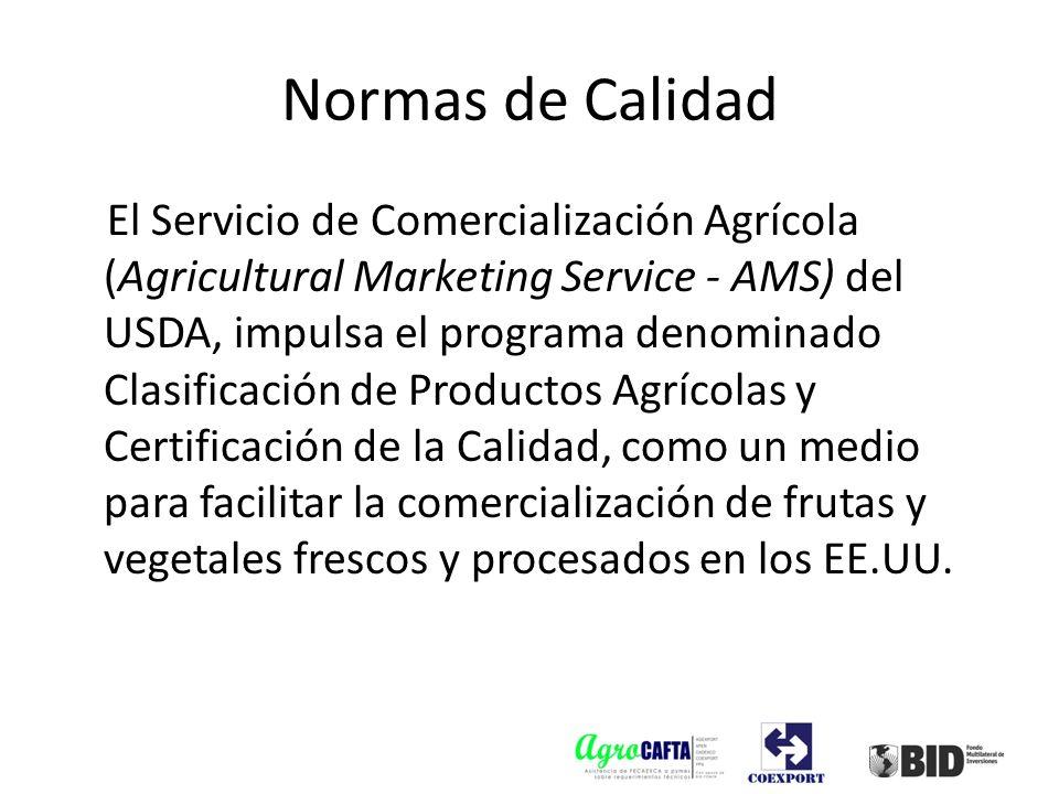 Normas de Calidad El Servicio de Comercialización Agrícola (Agricultural Marketing Service - AMS) del USDA, impulsa el programa denominado Clasificaci