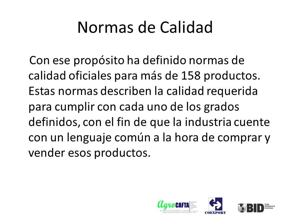 Normas de Calidad Con ese propósito ha definido normas de calidad oficiales para más de 158 productos. Estas normas describen la calidad requerida par
