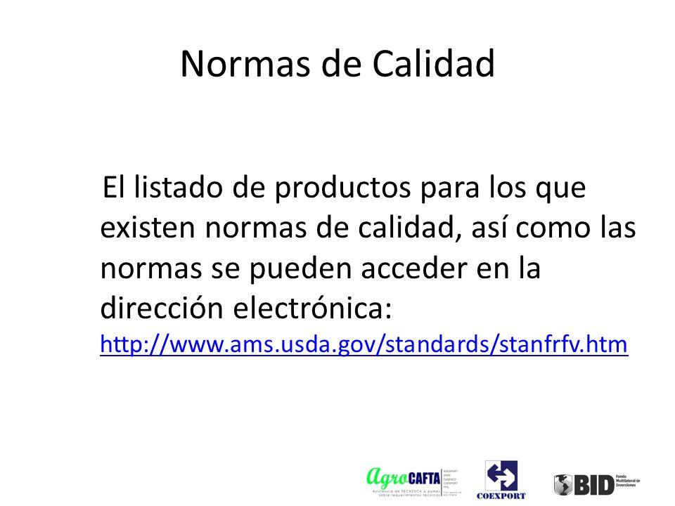 El listado de productos para los que existen normas de calidad, así como las normas se pueden acceder en la dirección electrónica: http://www.ams.usda