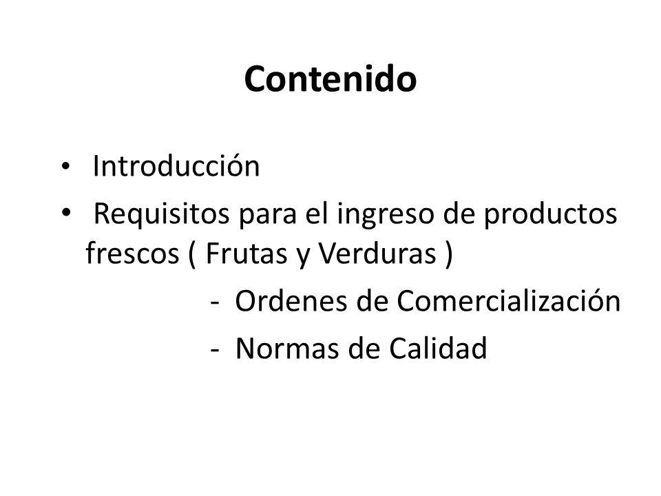 Contenido Introducción Requisitos para el ingreso de productos frescos ( Frutas y Verduras ) - Ordenes de Comercialización - Normas de Calidad