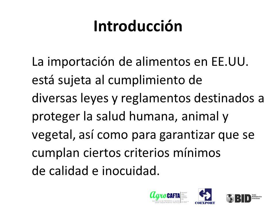 Introducción La importación de alimentos en EE.UU. está sujeta al cumplimiento de diversas leyes y reglamentos destinados a proteger la salud humana,