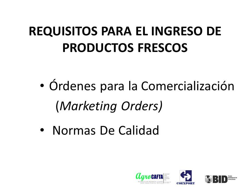 REQUISITOS PARA EL INGRESO DE PRODUCTOS FRESCOS Órdenes para la Comercialización (Marketing Orders) Normas De Calidad