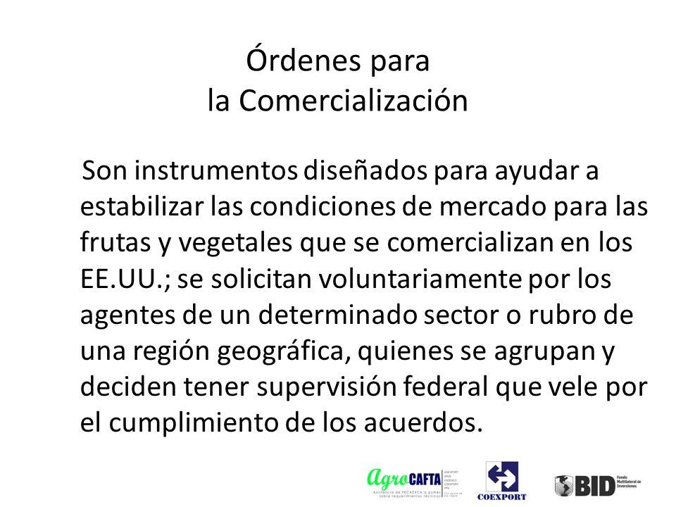 Órdenes para la Comercialización Son instrumentos diseñados para ayudar a estabilizar las condiciones de mercado para las frutas y vegetales que se co