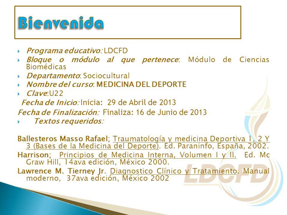 Programa educativo: LDCFD Bloque o módulo al que pertenece: Módulo de Ciencias Biomédicas Departamento: Sociocultural Nombre del curso: MEDICINA DEL D