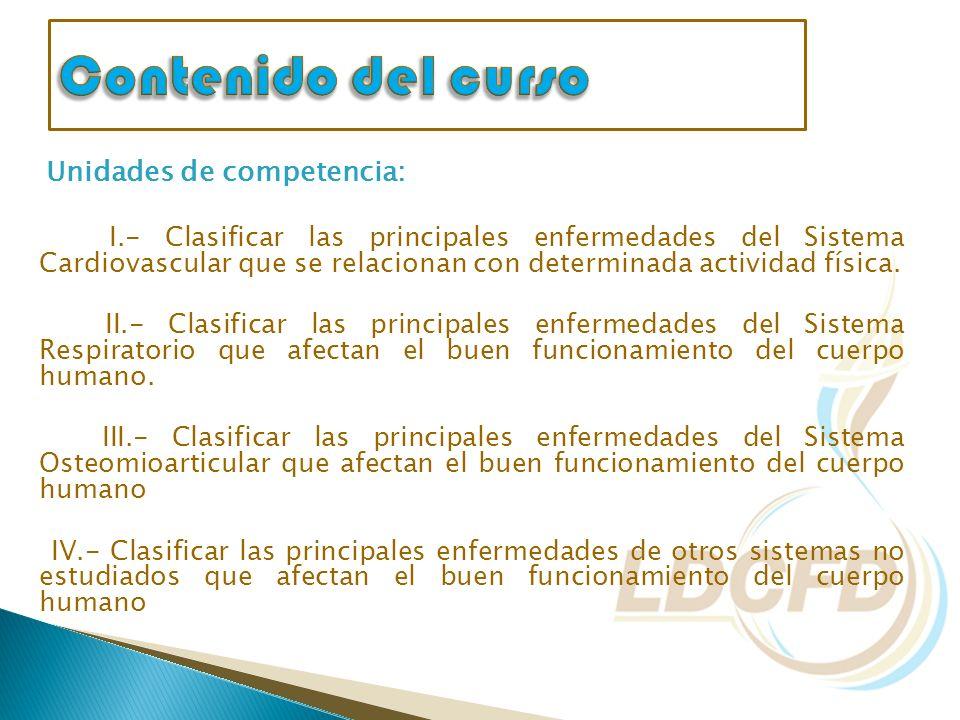 Unidades de competencia: I.- Clasificar las principales enfermedades del Sistema Cardiovascular que se relacionan con determinada actividad física. II