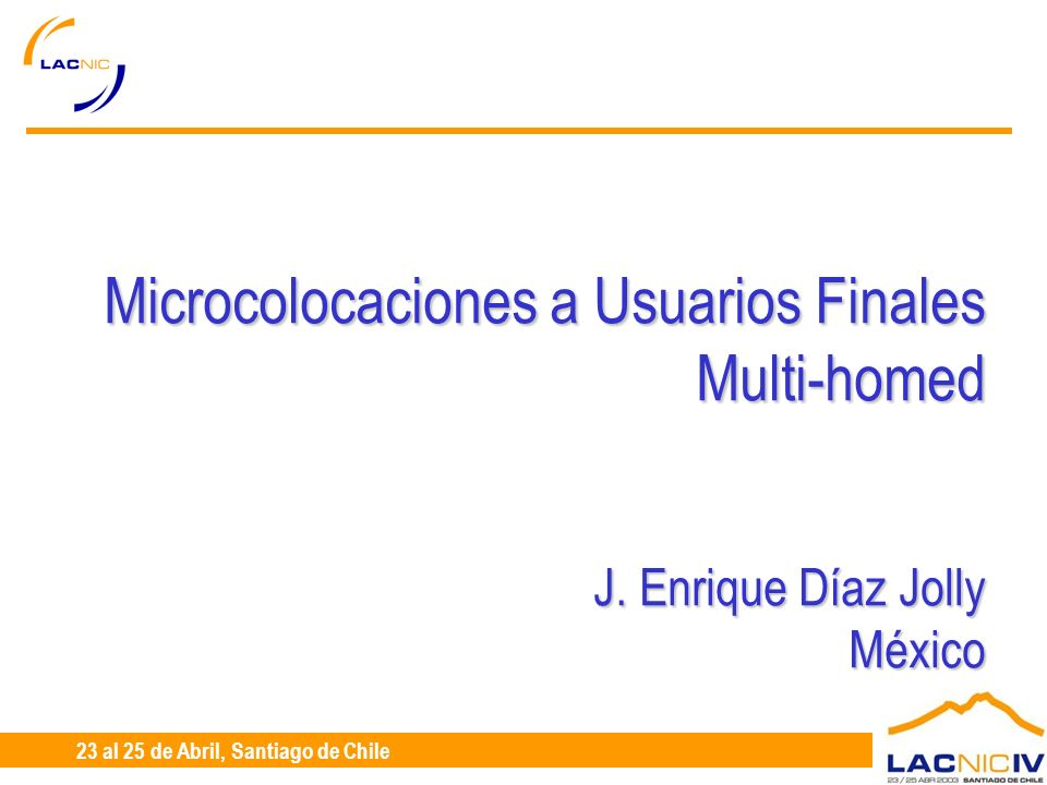 23 al 25 de Abril, Santiago de Chile Microcolocaciones a Usuarios Finales Multi-homed J.