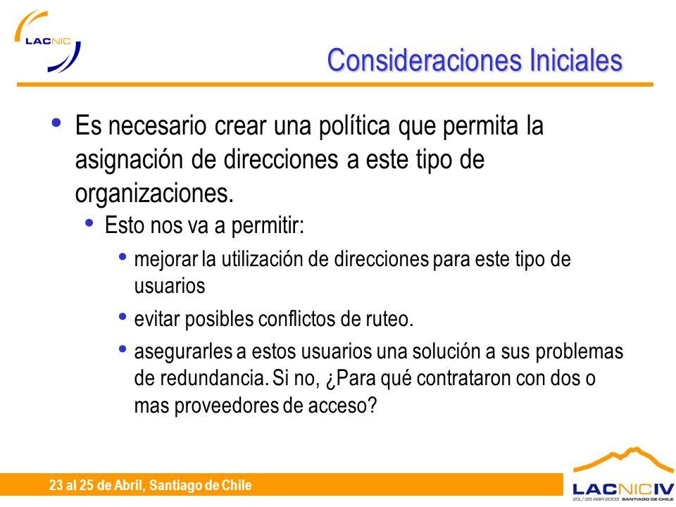 23 al 25 de Abril, Santiago de Chile Consideraciones Iniciales Es necesario crear una política que permita la asignación de direcciones a este tipo de