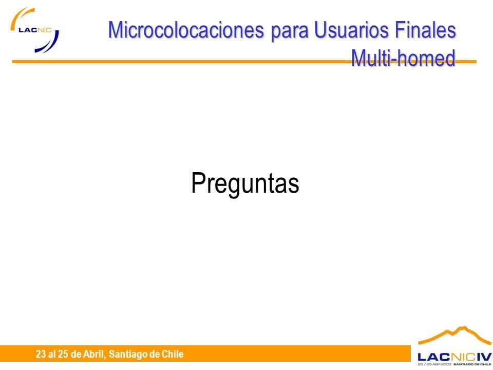 23 al 25 de Abril, Santiago de Chile Microcolocaciones para Usuarios Finales Multi-homed Preguntas