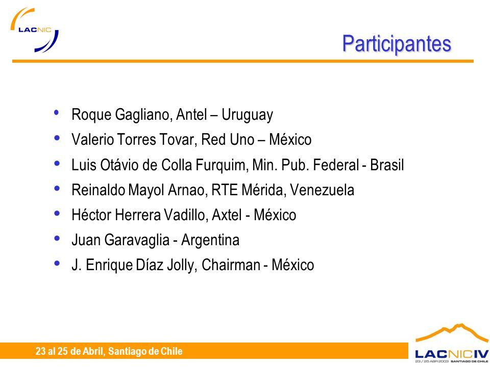 23 al 25 de Abril, Santiago de Chile Participantes Roque Gagliano, Antel – Uruguay Valerio Torres Tovar, Red Uno – México Luis Otávio de Colla Furquim, Min.