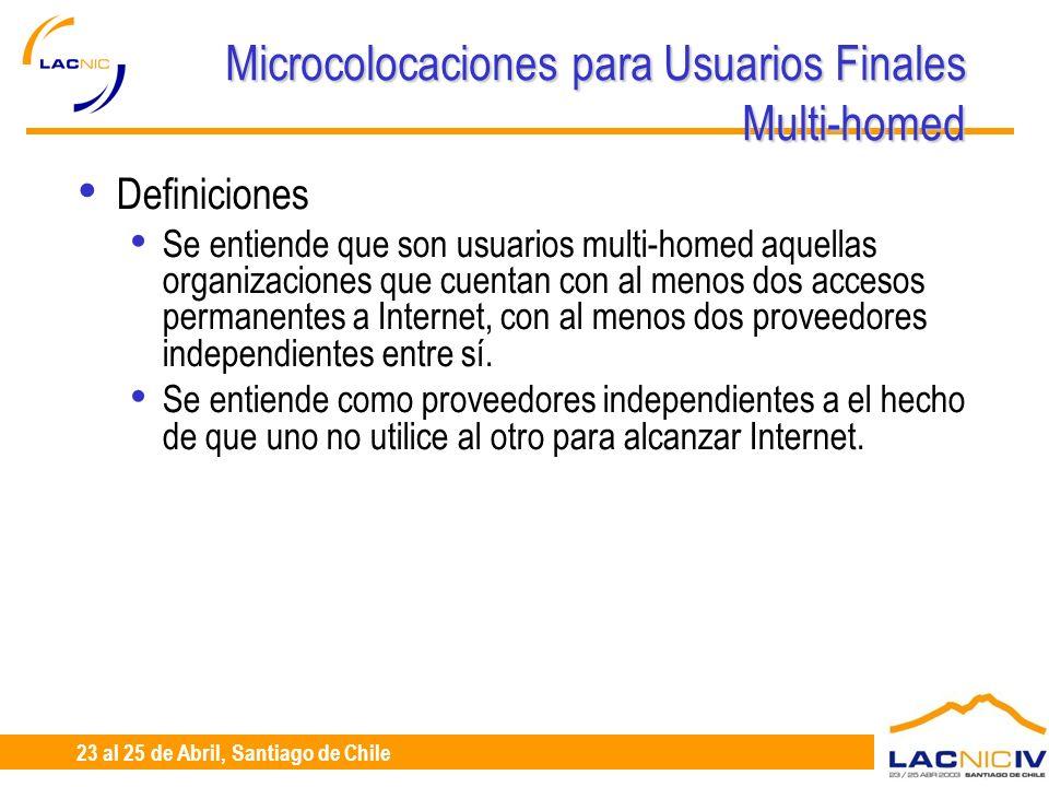 23 al 25 de Abril, Santiago de Chile Microcolocaciones para Usuarios Finales Multi-homed Definiciones Se entiende que son usuarios multi-homed aquella