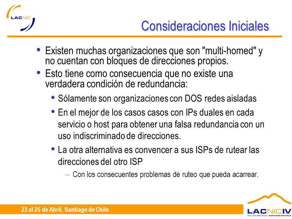 23 al 25 de Abril, Santiago de Chile Consideraciones Iniciales Existen muchas organizaciones que son multi-homed y no cuentan con bloques de direcciones propios.