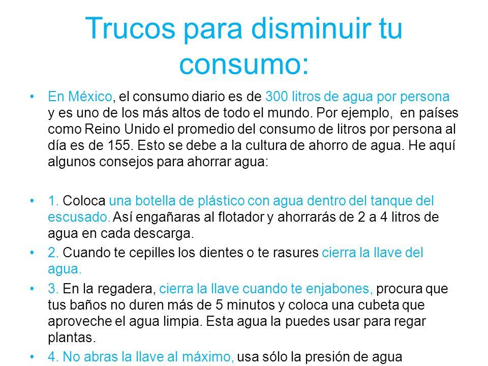 Trucos para disminuir tu consumo: En México, el consumo diario es de 300 litros de agua por persona y es uno de los más altos de todo el mundo. Por ej