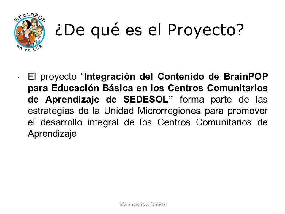 ¿De qué es el Proyecto? El proyecto Integración del Contenido de BrainPOP para Educación Básica en los Centros Comunitarios de Aprendizaje de SEDESOL