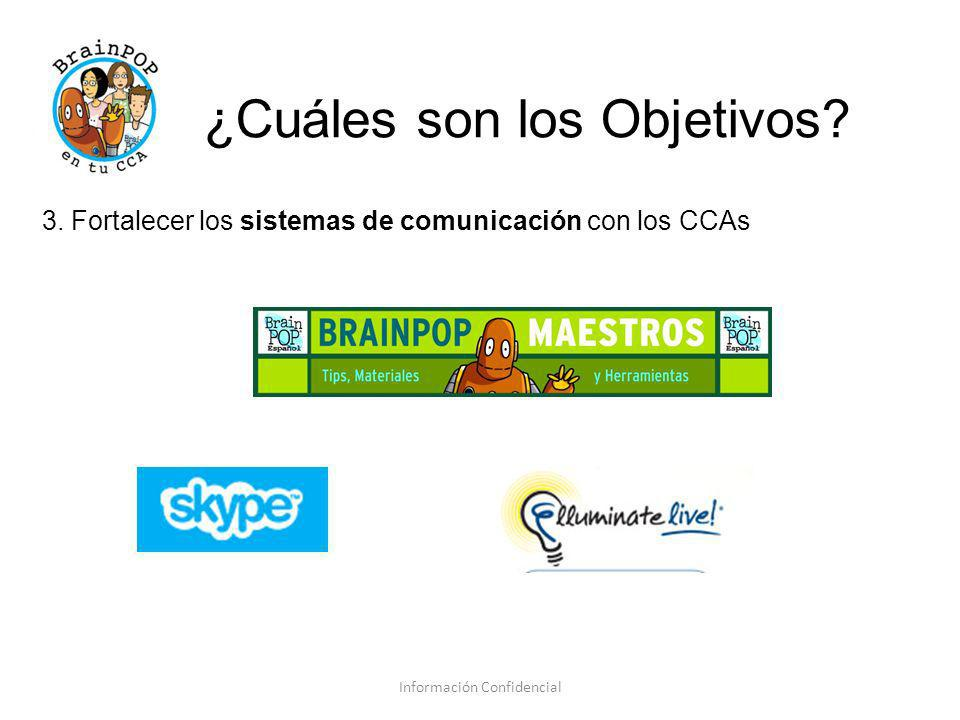 ¿Cuáles son los Objetivos? 3. Fortalecer los sistemas de comunicación con los CCAs Información Confidencial