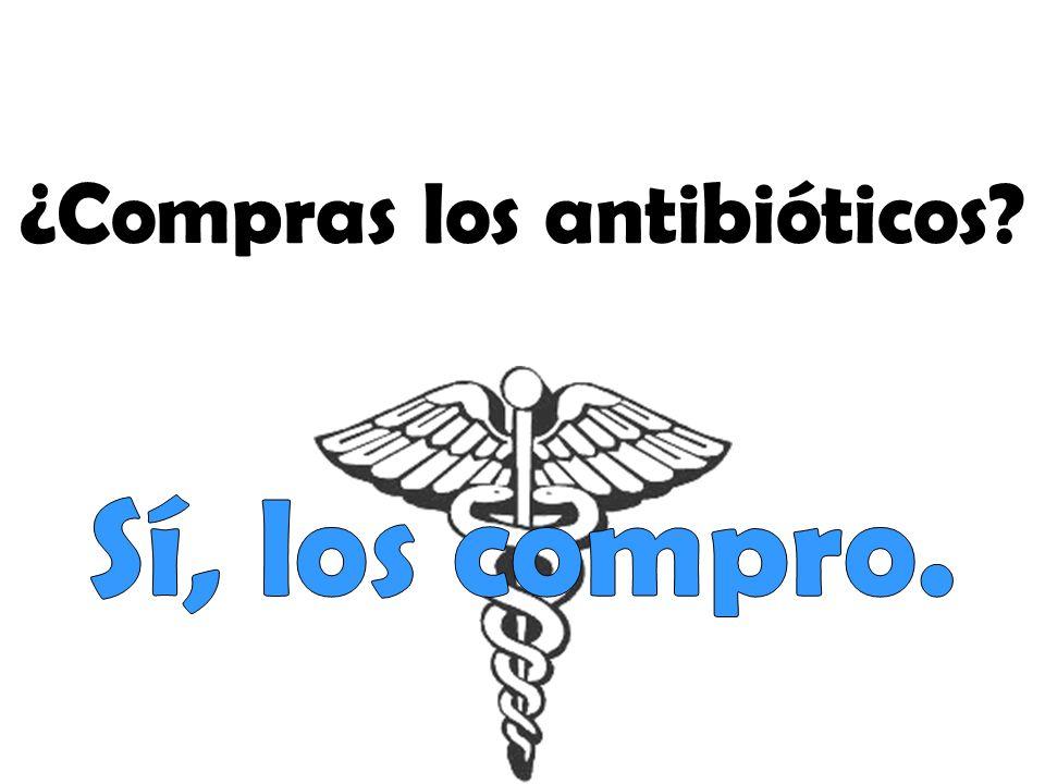 ¿Compras los antibióticos?