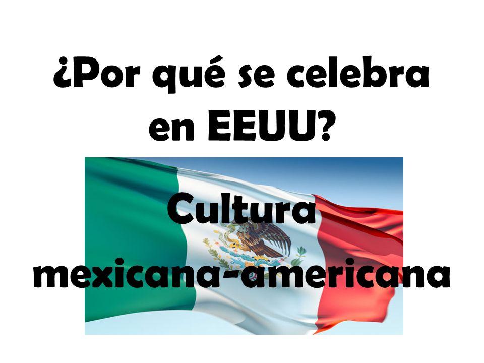 ¿Por qué se celebra en EEUU? Cultura mexicana-americana