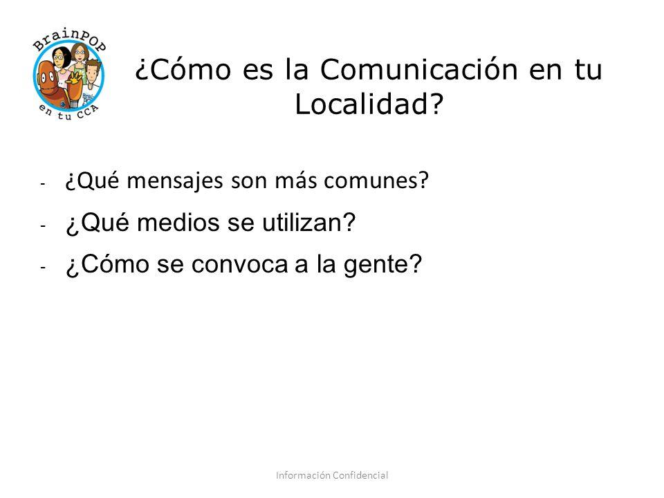 ¿Cómo es la Comunicación en tu Localidad? - ¿Qué mensajes son más comunes? - ¿Qué medios se utilizan? - ¿Cómo se convoca a la gente? Información Confi